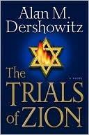 The Trials of Zion by Alan M. Dershowitz