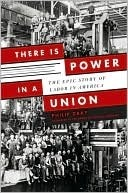 There is Power in a Union by Philip Dray