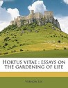 Hortus Vitae: Essays On The Gardening Of Life