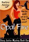 Opal Fire by Barbra Annino