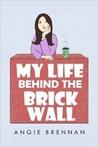 My Life Behind the Brick Wall