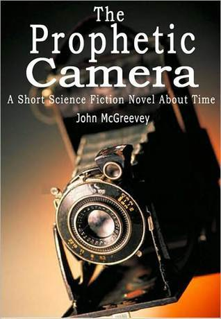 Prophetic Camera: A Short Science Fiction Novel About Time