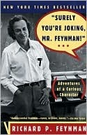 Surely You're Joking, Mr. Feynman!  Adventures of a Curious C... by Richard Feynman