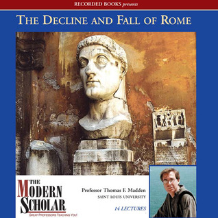 The Modern Scholar: The Decline and Fall of the Roman Empire