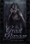 The Great Bazaar And Other Stories by Peter V. Brett