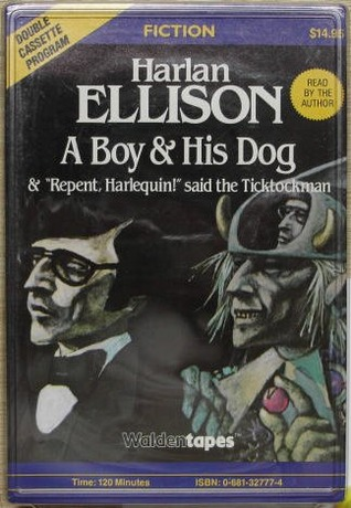 "A Boy and His Dog & ""Repent, Harlequin!"" said the Ticktockman by Harlan Ellison"