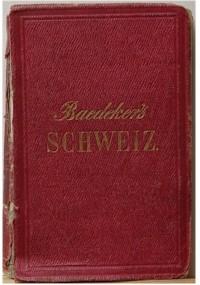 Die Schweiz, nebst den Angrenzenden Teilen von Oberitalien, Savoyen und Tirol: Handbuch für Reisende von Karl Baedeker
