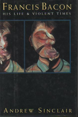 Francis Bacon: His Life & Violent Times