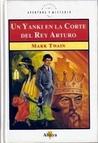 Un Yanki en la Corte del Rey Arturo by Mark Twain