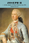 Joseph II, Volume I: In the Shadow of Maria Theresa, 1741-1780