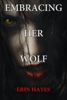 Embracing Her Wolf by Erin Hayes