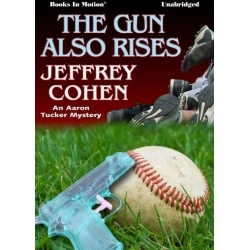 Ebook The Gun Also Rises: An Aaron Tucker Mystery by Jeffrey Cohen read!