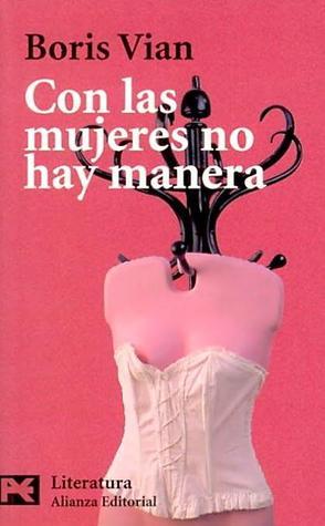 Con las mujeres no hay manera by Boris Vian