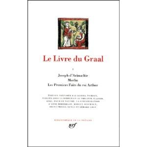 Le livre du Graal. Joseph d'Arimathie - Merlin - Les premiers faits du Roi Arthur