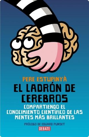 El ladrón de cerebros: Compartiendo el conocimiento científico de las mentes mas brillantes (El ladrón de cerebros, #1)
