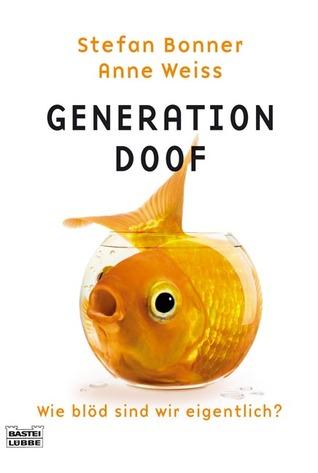 Generation Doof. Wie blöd sind wir eigentlich? by Stefan Bonner