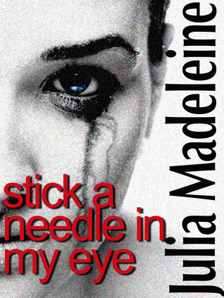 Stick A Needle In My Eye by Julia Madeleine