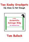 Two Kooky Krackpots: IQ Alone Is Not Enough