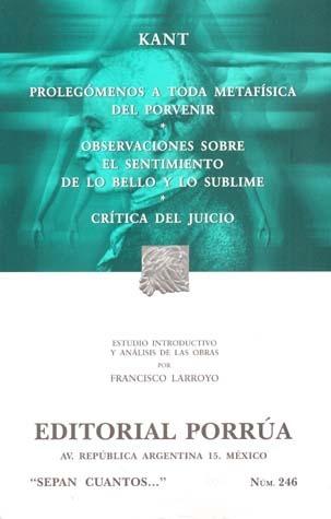 Prolegómenos a Toda Metafísica del Porvenir/Observaciones Sobre el Sentimiento de lo Bello y lo Sublime/Crítica del Juicio (Sepan Cuantos, #246)