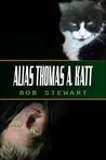 Alias Thomas A. Katt by Bob  Stewart