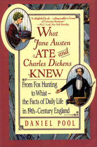 What Jane Austen Ate and Charles Dickens Knew by Daniel Pool
