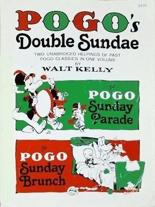 Pogo's Double Sundae: Two Unabridged Helpings of Past Pogo Classics, the Pogo Sunday Parade, the Pogo Sunday Brunch