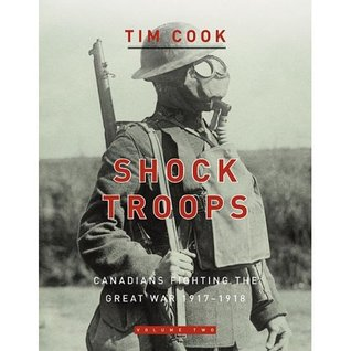 Shock Troops: Canadians Fighting the Great War 1917-1918 Volume 2