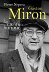 Gaston Miron : La vie d'un homme