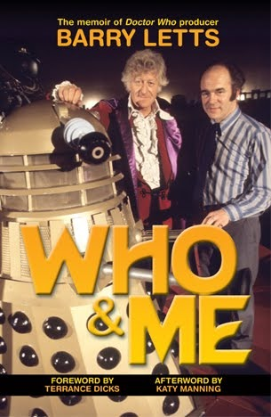 Who And Me: The Memoir Of Barry Letts, Doctor Who Producer 1969 1974