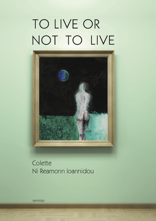 TO LIVE OR NOT TO LIVE by Colette Ni Reamonn Ioannidou