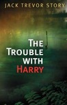 The Trouble with Harry by Jack Trevor Story