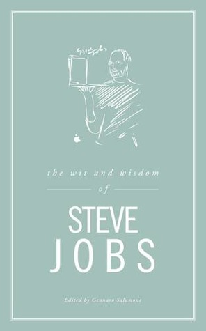 The Wit and Wisdom of Steve Jobs by Gennaro Salamone