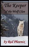 The Keeper of the Wolf Clan by Red Phoenix