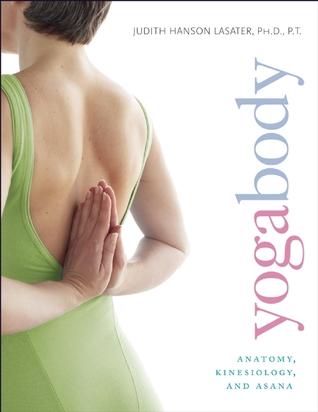 Yogabody Anatomy Kinesiology And Asana By Judith Hanson Lasater