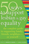 50 Ways to Support Lesbian and Gay Equality: The Complete Guide to Supporting Family, Friends, Neighbors—or Yourself...