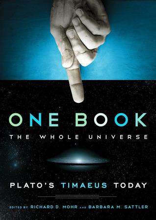 One Book, The Whole Universe: Plato's Timaeus Today: Plato's Timaeus Today