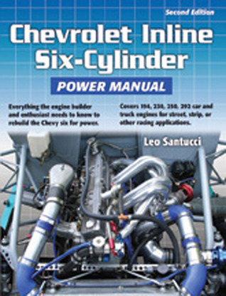 Chevrolet Inline Six-Cylinder Power Manual, 2nd Edition: Everything the engine builder and enthusiast needs to know to rebuild the Chevy six for power.