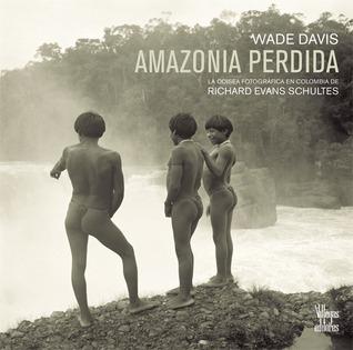 Amazonia Perdida: La odisea fotografica de Richard Evans Schultes