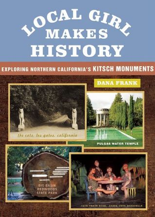 Local Girl Makes History: Exploring Northern Californias Kitsch Monuments