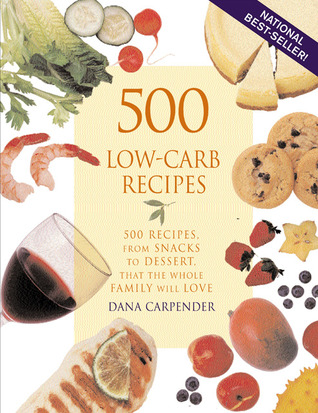 500 Low-Carb Recipes by Dana Carpender