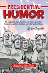 Presidential Humor: For Candidates, Speechwriters, and Voters, Preachers, Housewives, Janitors, Hecklers, and Other Political Types