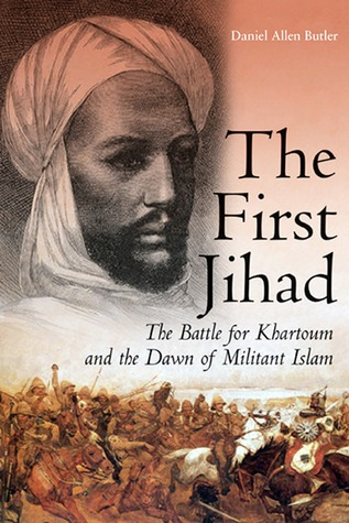 The First Jihad: The Battle for Khartoum and the Dawn of Militant Islam