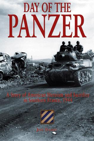 The Day of the Panzer: A Story of American Heroism and Sacrifice in Southern France