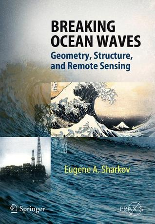 Breaking Ocean Waves: Geometry, Structure And Remote Sensing (Springer Praxis Books / Geophysical Sciences)