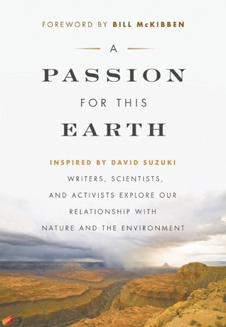 a-passion-for-this-earth-writers-scientists-and-activists-explore-our-relationship-with-nature-and-the-environment