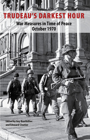 Trudeau's Darkest Hour: War Measures in Time of Peace October 1970