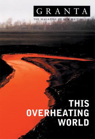 Granta 83: This Overheating World