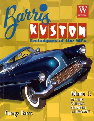 Barris Kustom Techniques of the 50's Top Chops, Sectioning, Dechroming and Fadeaways