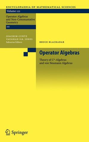 Operator Algebras: Theory of C*-Algebras and Von Neumann Algebras