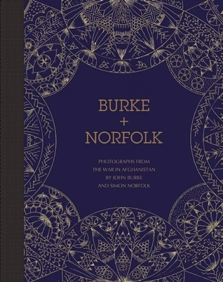Burke + Norfolk: PHOTOGRAPHS FROM THE WAR IN AFGHANISTAN BY JOHN BURKE AND SIMON NORFOLK